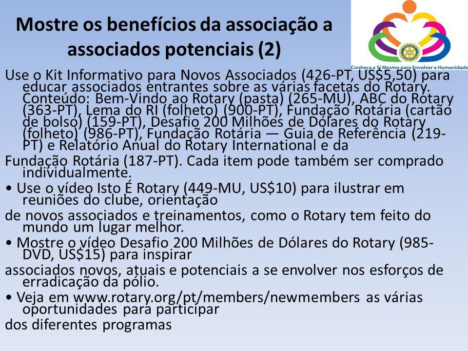 Mostre os benefícios da associação a associados potenciais (2) Use o Kit Informativo para Novos Associados (426-PT, US$5,50) para educar associados en