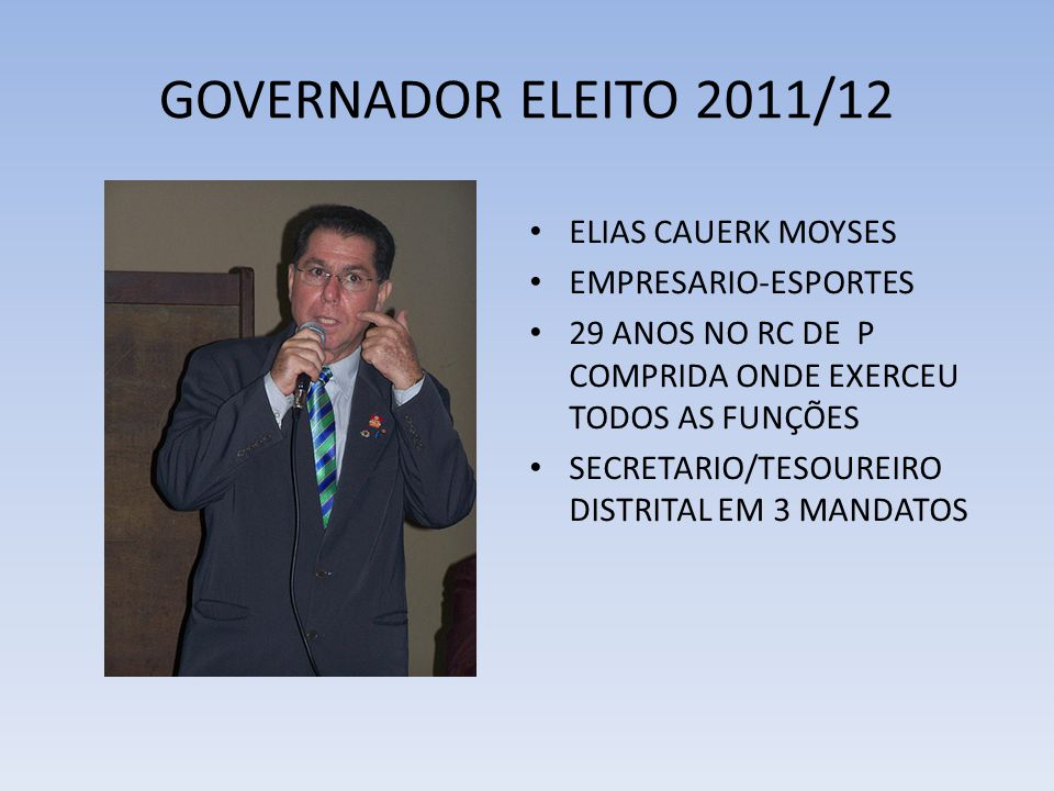 GOVERNADOR ELEITO 2011/12 • ELIAS CAUERK MOYSES • EMPRESARIO-ESPORTES • 29 ANOS NO RC DE P COMPRIDA ONDE EXERCEU TODOS AS FUNÇÕES • SECRETARIO/TESOURE