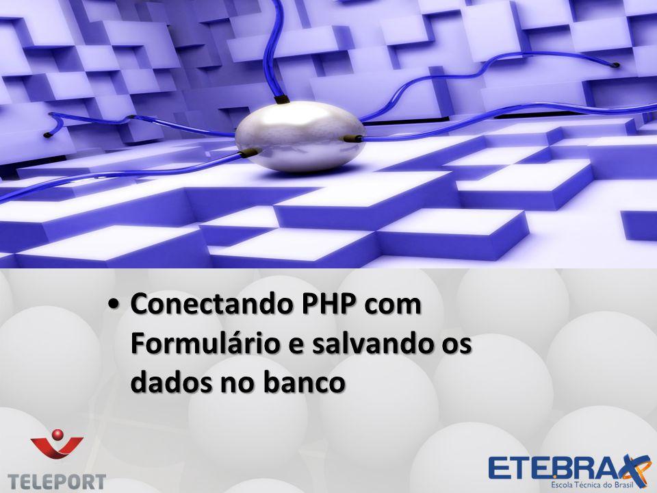 •Conectando PHP com Formulário e salvando os dados no banco