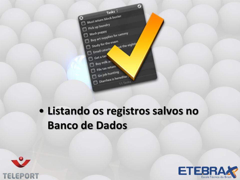 •Listando os registros salvos no Banco de Dados