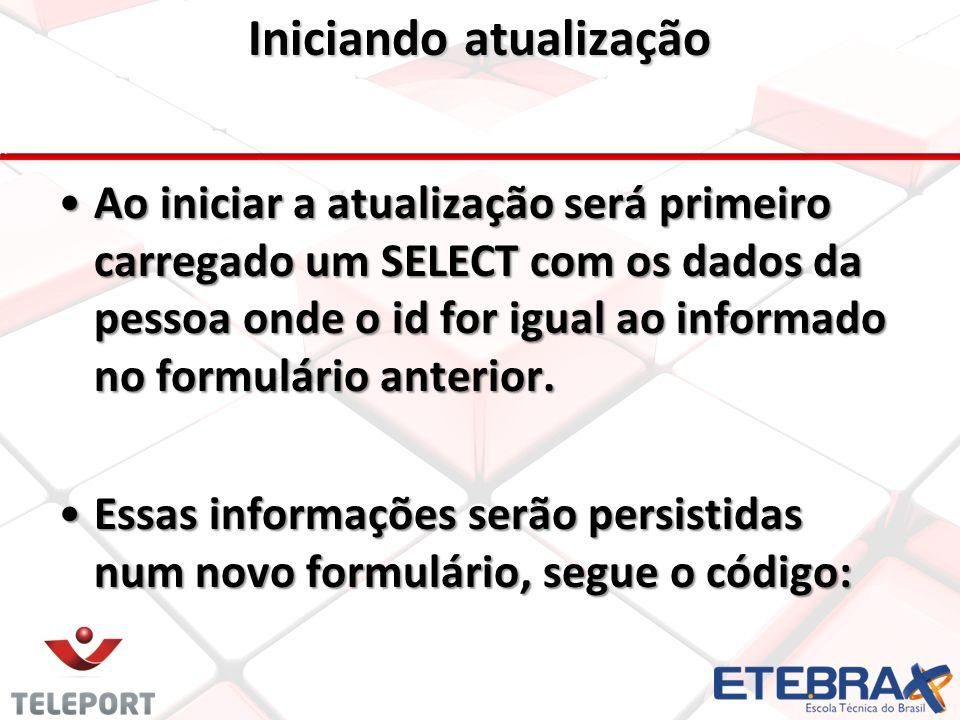 Iniciando atualização •Ao iniciar a atualização será primeiro carregado um SELECT com os dados da pessoa onde o id for igual ao informado no formulári
