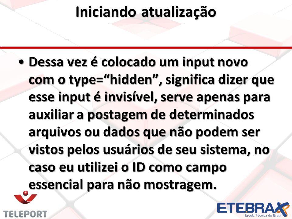 """Iniciando atualização •Dessa vez é colocado um input novo com o type=""""hidden"""", significa dizer que esse input é invisível, serve apenas para auxiliar"""