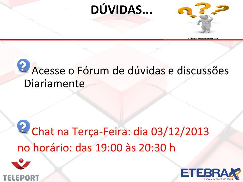DÚVIDAS... Acesse o Fórum de dúvidas e discussões Diariamente Chat na Terça-Feira: dia 03/12/2013 no horário: das 19:00 às 20:30 h