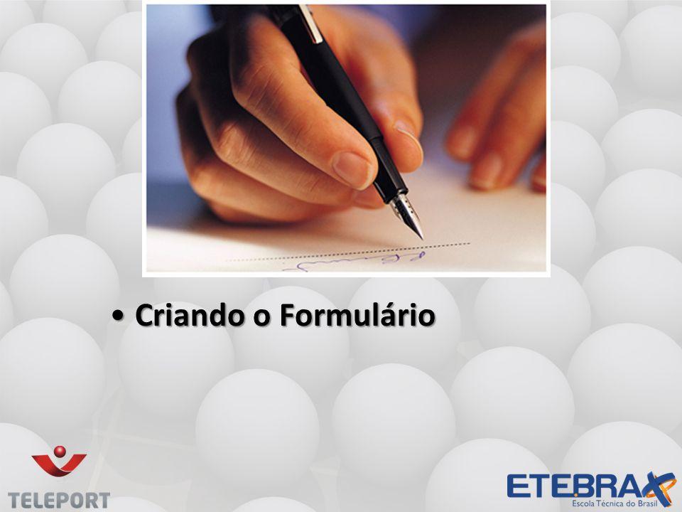 Criando o Formulário •Vamos criar um formulário para cadastrar os dados de uma pessoa.