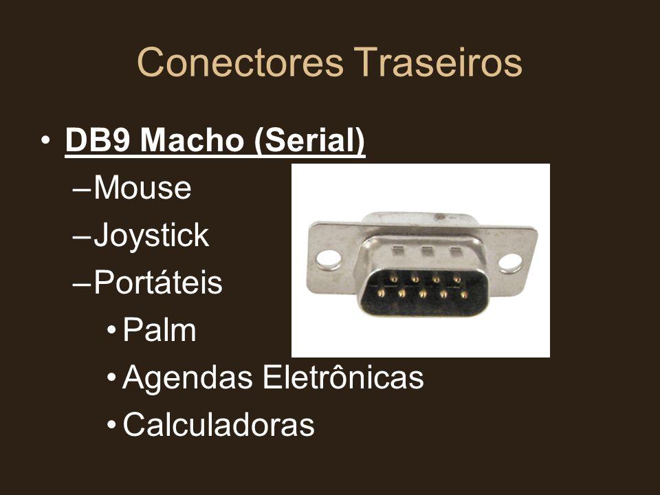 Conectores Traseiros •DB9 Macho (Serial) –Mouse –Joystick –Portáteis •Palm •Agendas Eletrônicas •Calculadoras