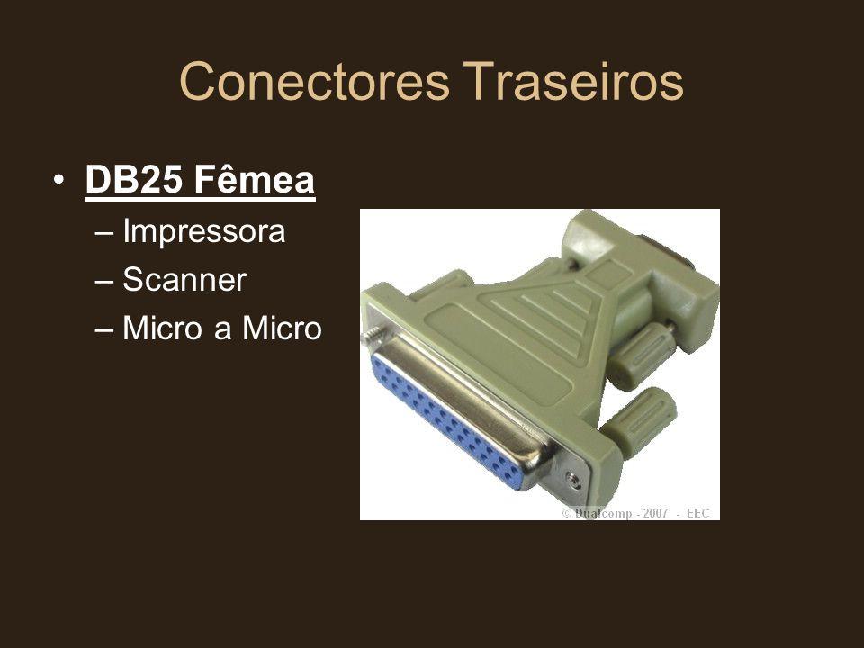 Conectores Traseiros •DB25 Fêmea –Impressora –Scanner –Micro a Micro