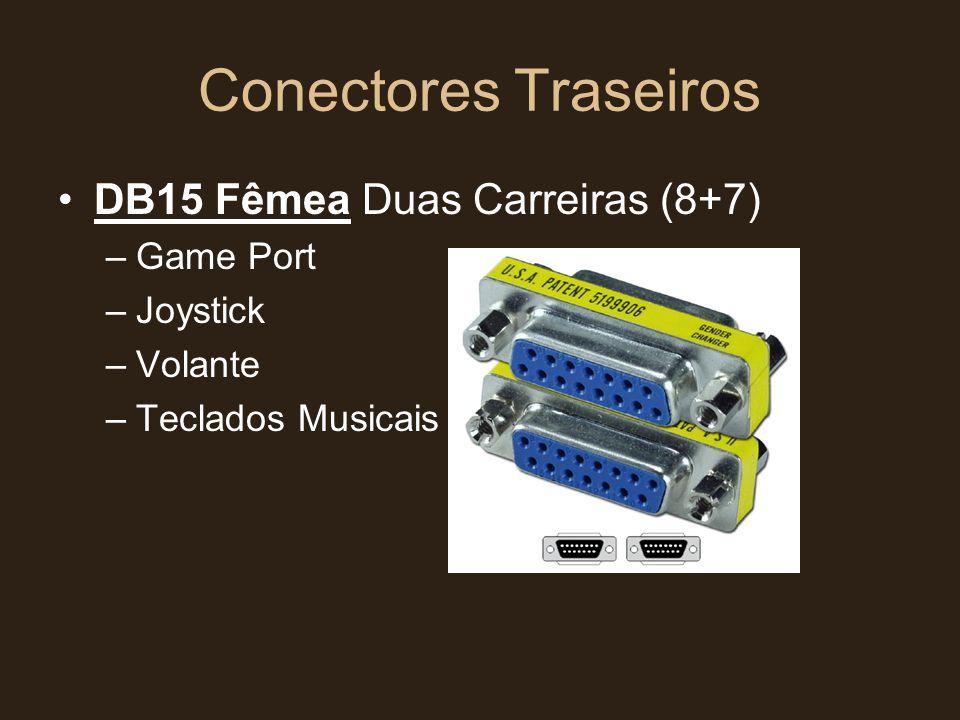 Conectores Traseiros •DB15 Fêmea Duas Carreiras (8+7) –Game Port –Joystick –Volante –Teclados Musicais