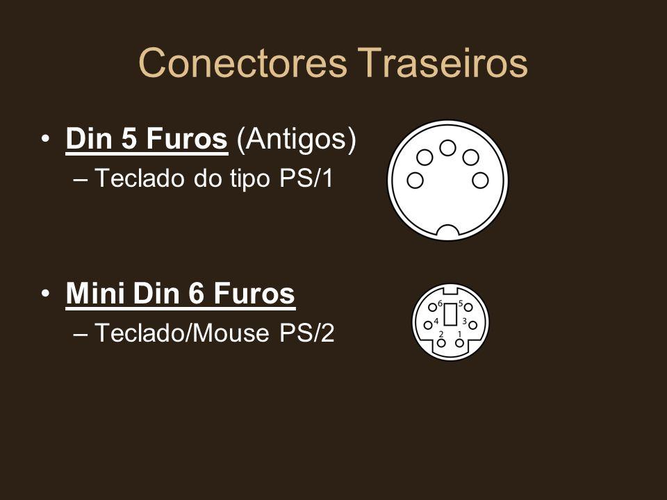 Conectores Traseiros •Din 5 Furos (Antigos) –Teclado do tipo PS/1 •Mini Din 6 Furos –Teclado/Mouse PS/2