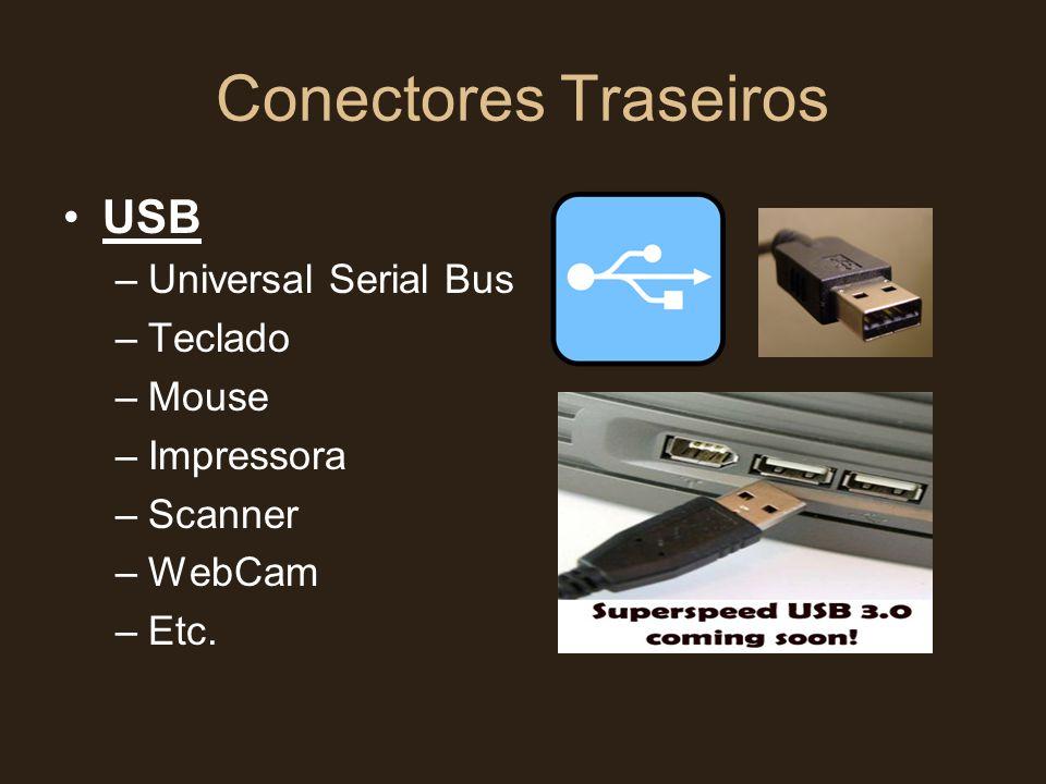 Conectores Traseiros •USB –Universal Serial Bus –Teclado –Mouse –Impressora –Scanner –WebCam –Etc.