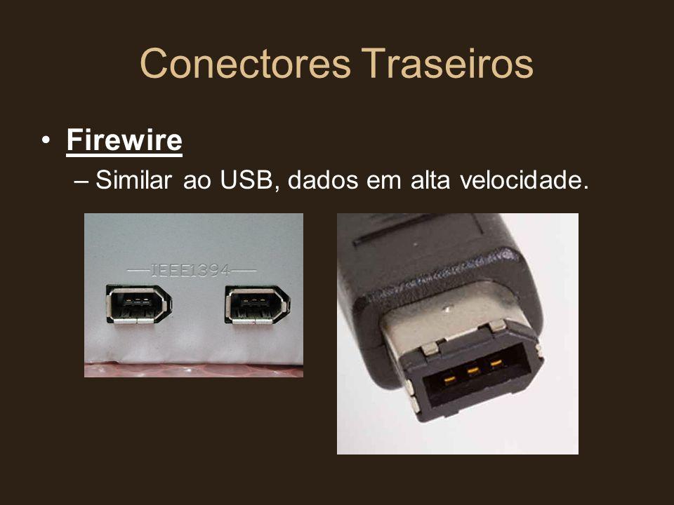 Conectores Traseiros •Firewire –Similar ao USB, dados em alta velocidade.
