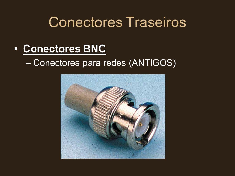 Conectores Traseiros •Conectores BNC –Conectores para redes (ANTIGOS)