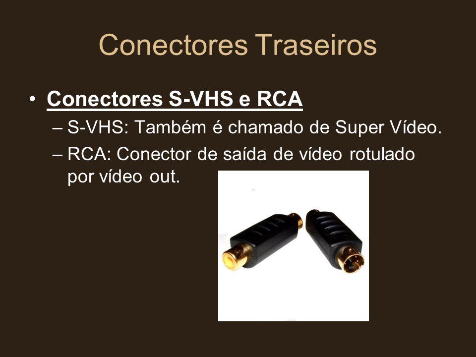 Conectores Traseiros •Conectores S-VHS e RCA –S-VHS: Também é chamado de Super Vídeo. –RCA: Conector de saída de vídeo rotulado por vídeo out.