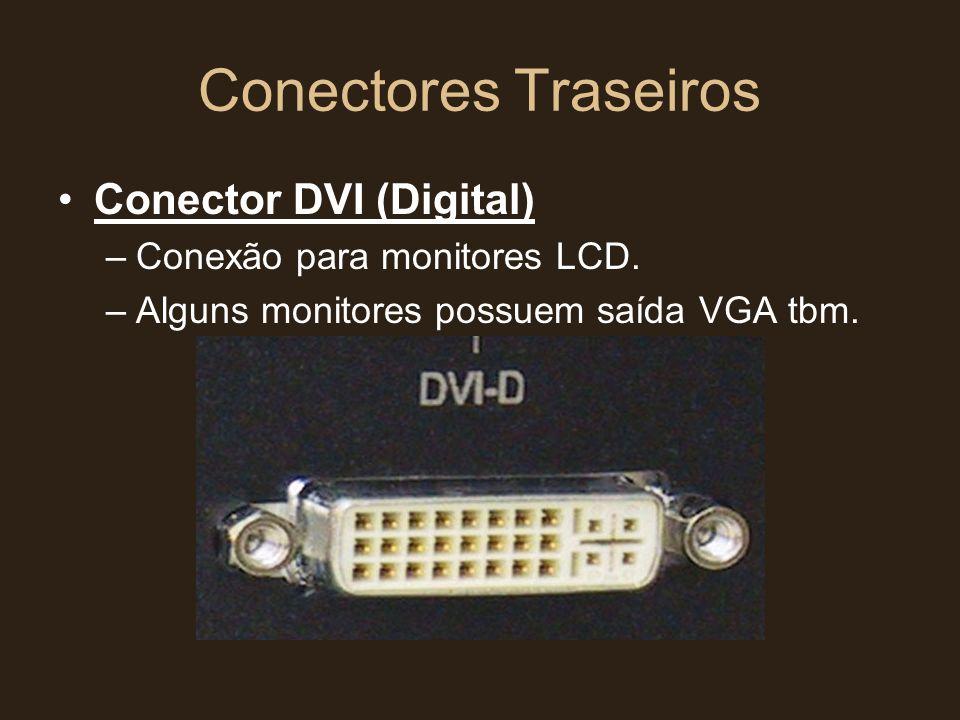 Conectores Traseiros •Conector DVI (Digital) –Conexão para monitores LCD. –Alguns monitores possuem saída VGA tbm.