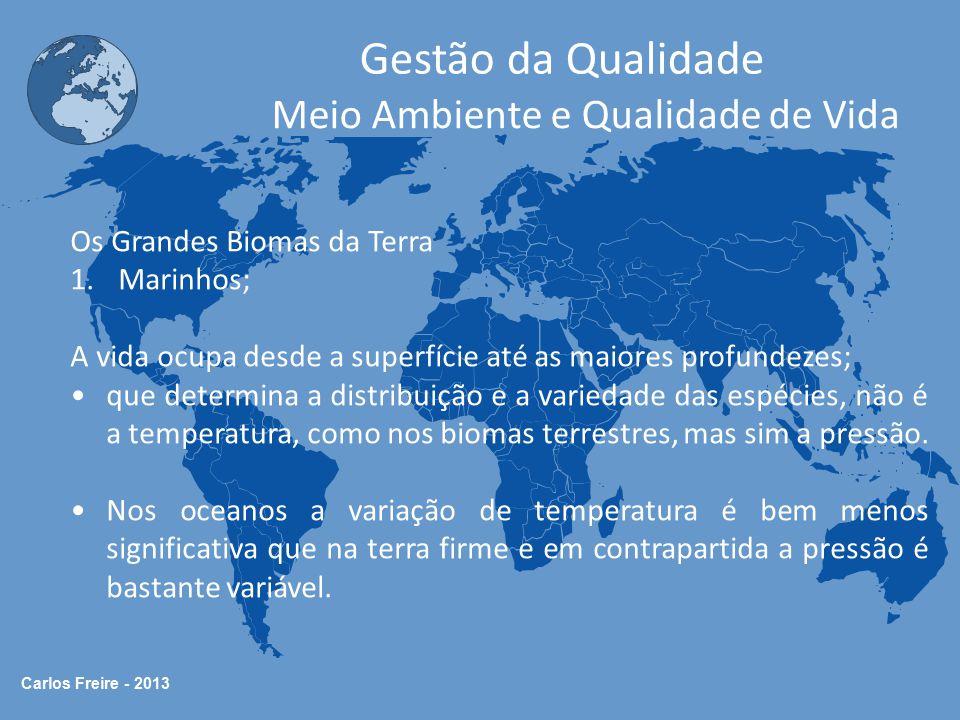 Carlos Freire - 2013 Gestão da Qualidade Meio Ambiente e Qualidade de Vida Os Grandes Biomas da Terra 1.Marinhos; A vida ocupa desde a superfície até