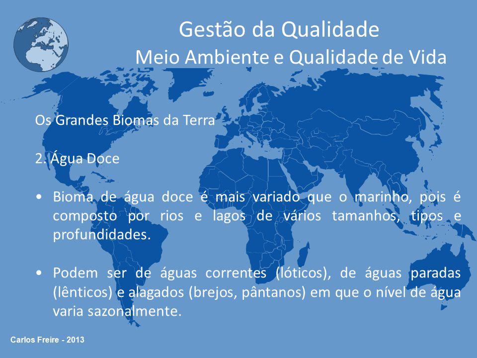 Carlos Freire - 2013 Gestão da Qualidade Meio Ambiente e Qualidade de Vida Os Grandes Biomas da Terra 2. Água Doce •Bioma de água doce é mais variado
