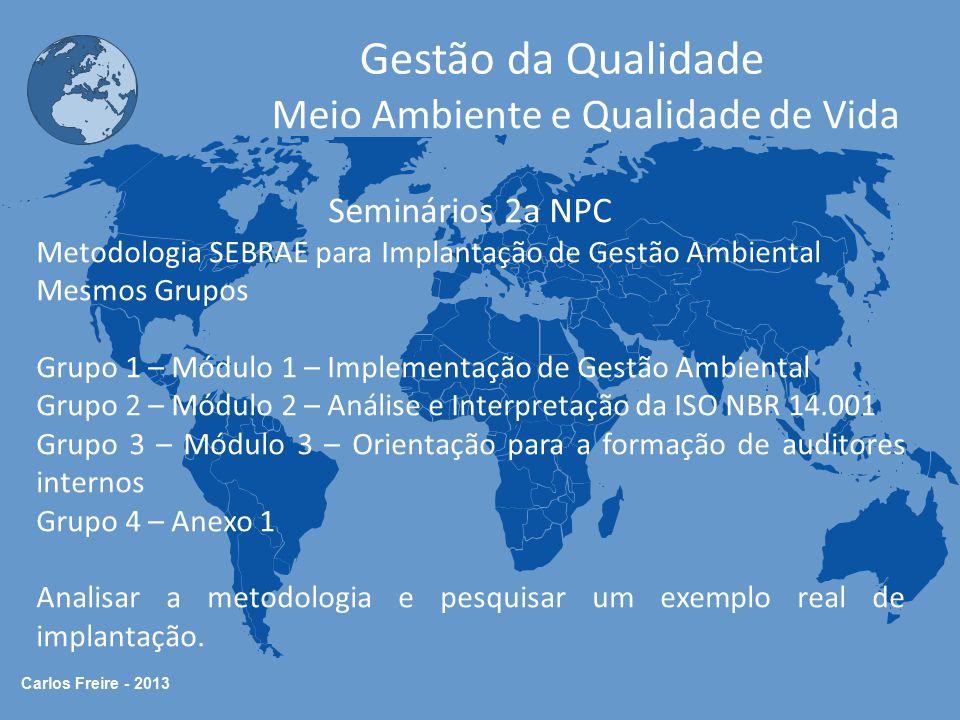 Carlos Freire - 2013 Gestão da Qualidade Meio Ambiente e Qualidade de Vida Seminários 2a NPC Apresentação Grupo 1 e Grupo 2 – 07/05/2014 Grupo 3 e Grupo 4 – 08/05/2014