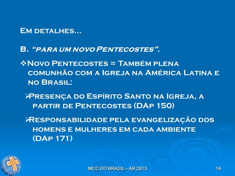 """MCC DO BRASIL – AR 201314 Em detalhes... B. """"para um novo Pentecostes"""".  Novo Pentecostes = Também plena comunhão com a Igreja na América Latina e no"""