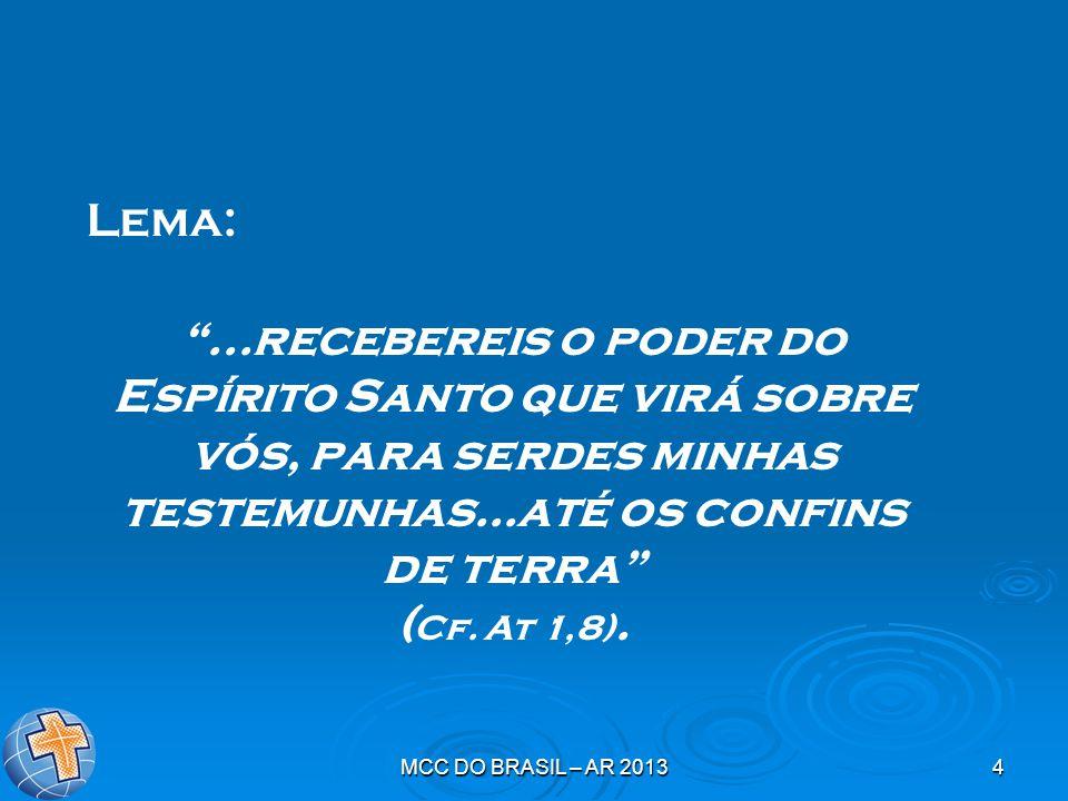 """MCC DO BRASIL – AR 20134 Lema: """"...recebereis o poder do Espírito Santo que virá sobre vós, para serdes minhas testemunhas...até os confins de terra"""""""