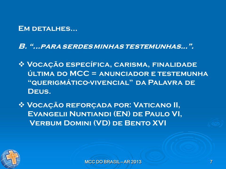"""MCC DO BRASIL – AR 20137 Em detalhes... B. """"...para serdes minhas testemunhas..."""".  Vocação específica, carisma, finalidade última do MCC = anunciado"""