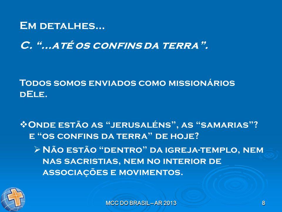 """MCC DO BRASIL – AR 20138 Em detalhes... C. """"...até os confins da terra"""". Todos somos enviados como missionários dEle.  Onde estão as """"jerusaléns"""", as"""