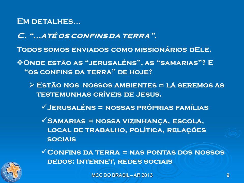 """MCC DO BRASIL – AR 20139 Em detalhes... C. """"...até os confins da terra"""". Todos somos enviados como missionários dEle.  Onde estão as """"jerusaléns"""", as"""