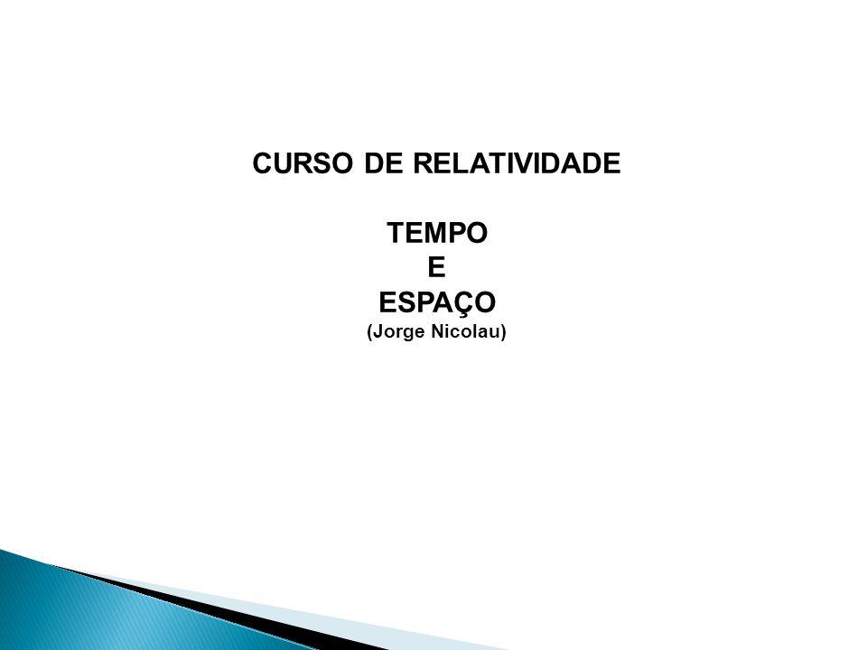 CURSO DE RELATIVIDADE TEMPO E ESPAÇO (Jorge Nicolau)