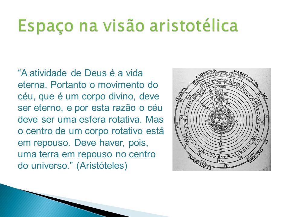 """""""A atividade de Deus é a vida eterna. Portanto o movimento do céu, que é um corpo divino, deve ser eterno, e por esta razão o céu deve ser uma esfera"""