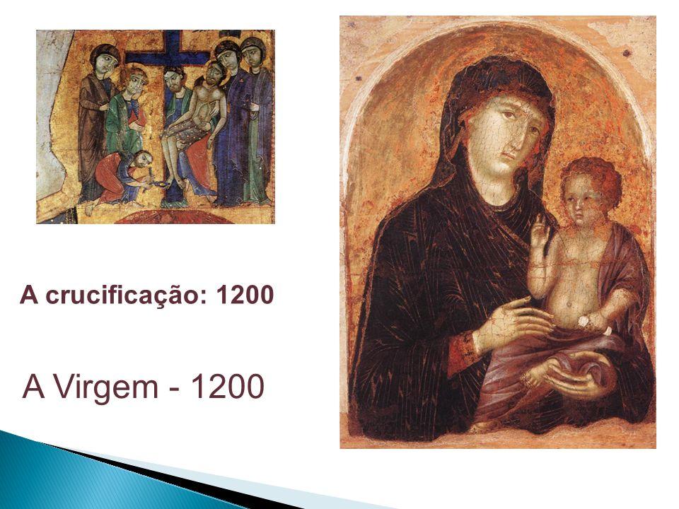 A crucificação: 1200 A Virgem - 1200