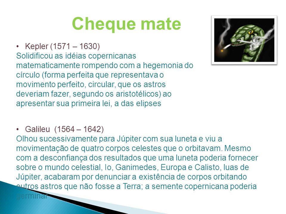•Kepler (1571 – 1630) Solidificou as idéias copernicanas matematicamente rompendo com a hegemonia do círculo (forma perfeita que representava o movime