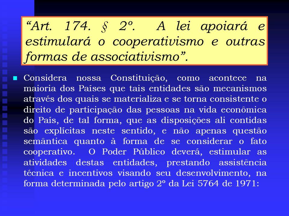 Art.174. § 2º. A lei apoiará e estimulará o cooperativismo e outras formas de associativismo .