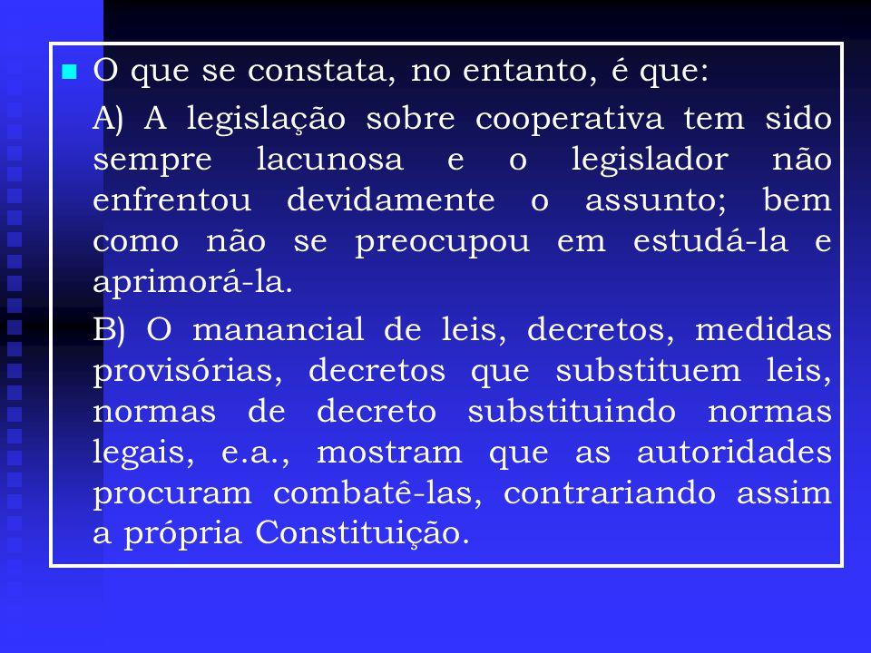   O que se constata, no entanto, é que: A) A legislação sobre cooperativa tem sido sempre lacunosa e o legislador não enfrentou devidamente o assunto; bem como não se preocupou em estudá-la e aprimorá-la.