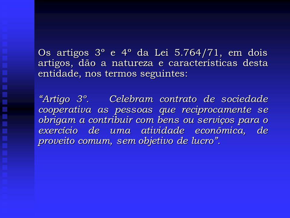 Os artigos 3º e 4º da Lei 5.764/71, em dois artigos, dão a natureza e características desta entidade, nos termos seguintes: Artigo 3º.