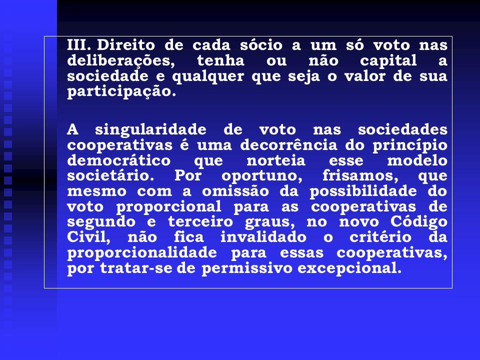 III.Direito de cada sócio a um só voto nas deliberações, tenha ou não capital a sociedade e qualquer que seja o valor de sua participação.
