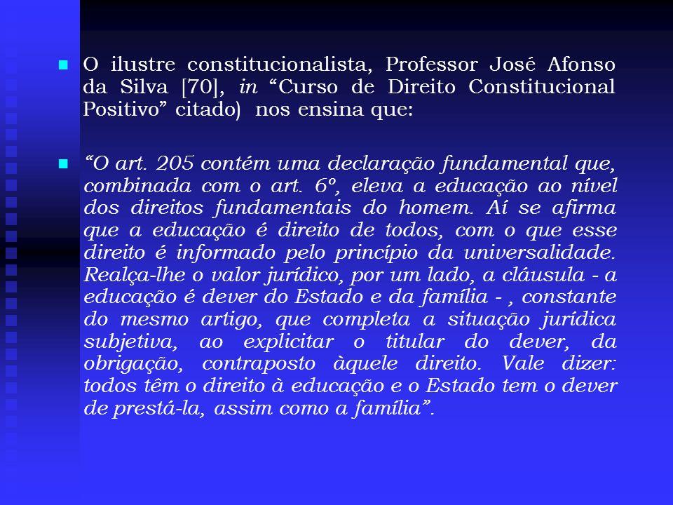   O ilustre constitucionalista, Professor José Afonso da Silva [70], in Curso de Direito Constitucional Positivo citado) nos ensina que:   O art.