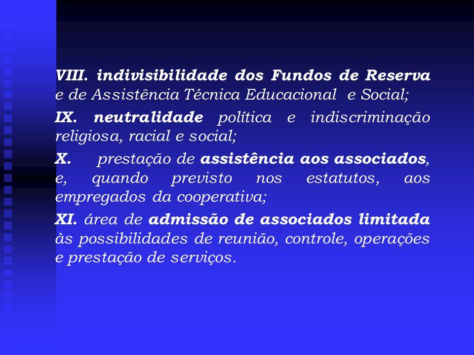 VIII.indivisibilidade dos Fundos de Reserva e de Assistência Técnica Educacional e Social; IX.