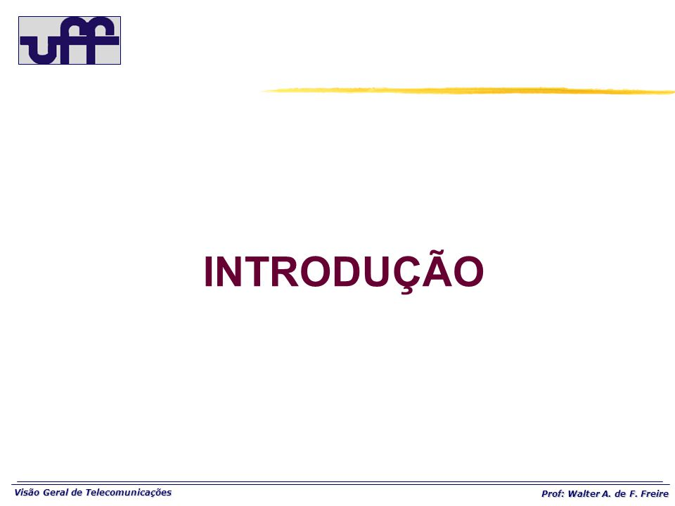 Visão Geral de Telecomunicações Prof: Walter A. de F. Freire INTRODUÇÃO