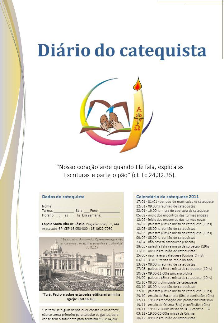 Diário do catequista Calendário da catequese 2011 17/01 - 31/01 - período de matrículas na catequese 22/01 - 09:00hs reunião de catequistas 22/01 - 19