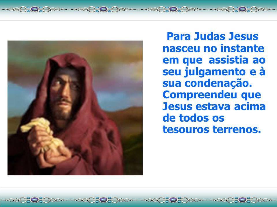 Para Lázaro Jesus nasceu em Betânia, na tarde em que visitou o túmulo e disse: Lázaro! Levanta. Neste momento compreendeu quem Ele era: A Ressurreição