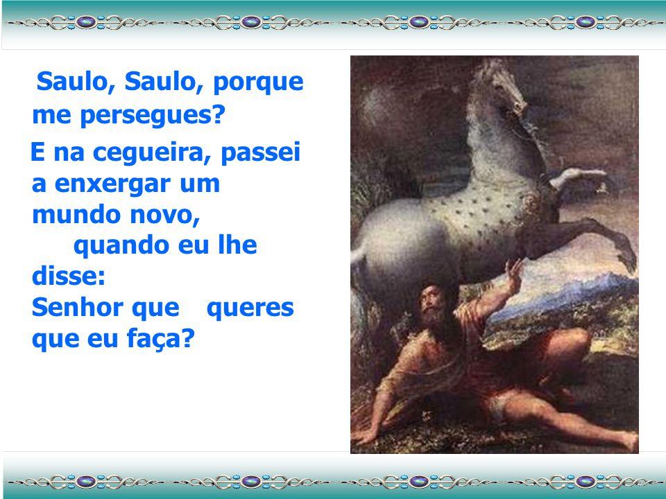 Saulo, Saulo, porque me persegues.