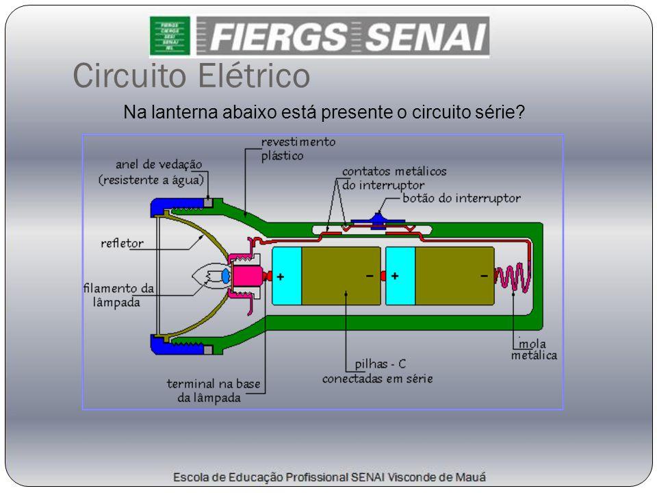 Na lanterna abaixo está presente o circuito série? Circuito Elétrico