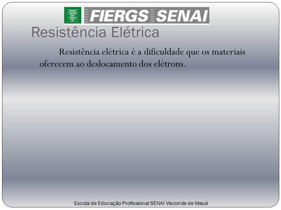 Resistência Elétrica Resistência elétrica é a dificuldade que os materiais oferecem ao deslocamento dos elétrons.