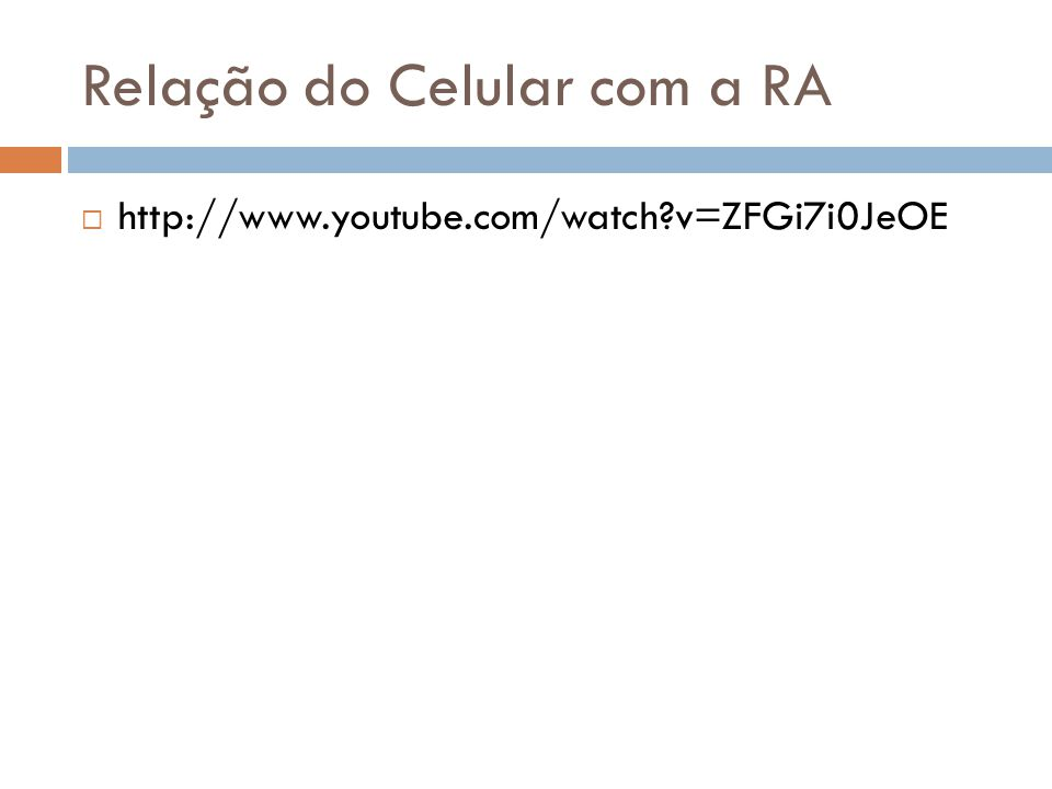Relação do Celular com a RA  http://www.youtube.com/watch?v=ZFGi7i0JeOE