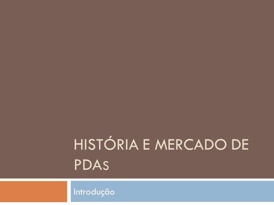 HISTÓRIA E MERCADO DE PDA S Introdução