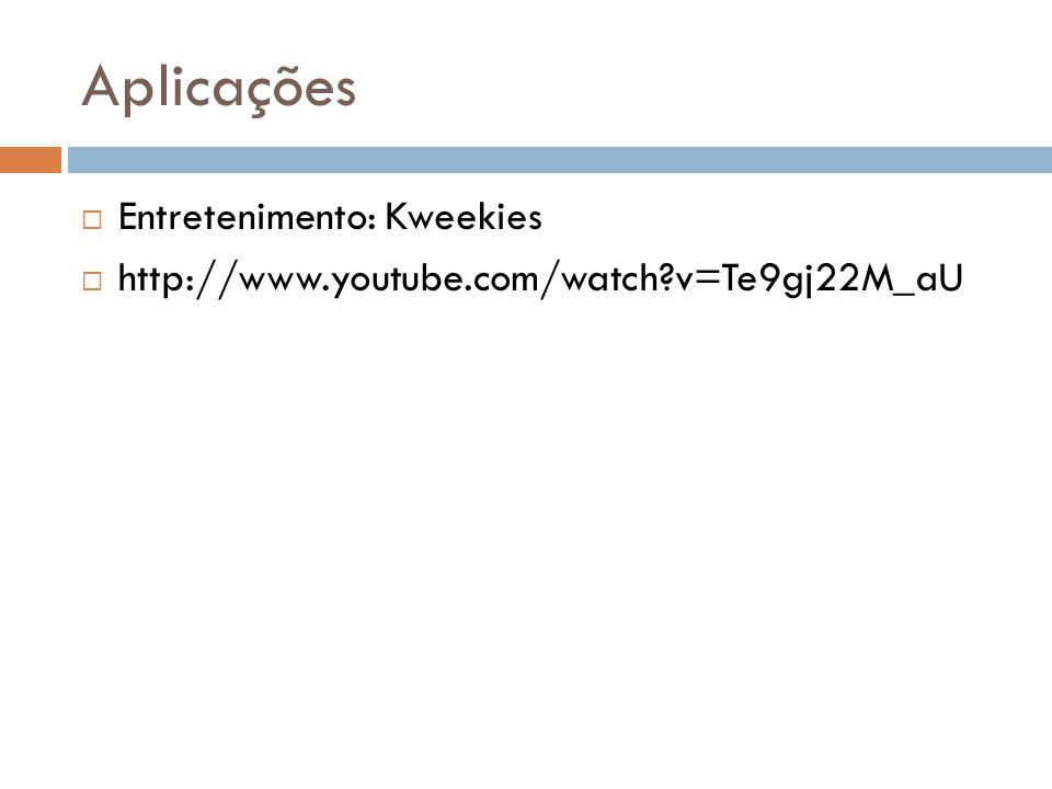 Aplicações  Entretenimento: Kweekies  http://www.youtube.com/watch?v=Te9gj22M_aU