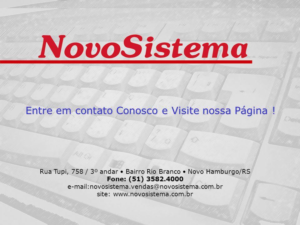 Rua Tupi, 758 / 3º andar • Bairro Rio Branco • Novo Hamburgo/RS Fone: (51) 3582.4000 e-mail:novosistema.vendas@novosistema.com.br site: www.novosistema.com.br Entre em contato Conosco e Visite nossa Página !