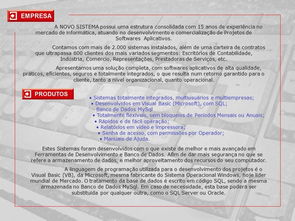 A NOVO SISTEMA possui uma estrutura consolidada com 15 anos de experiência no mercado de informática, atuando no desenvolvimento e comercialização de Projetos de Softwares Aplicativos.