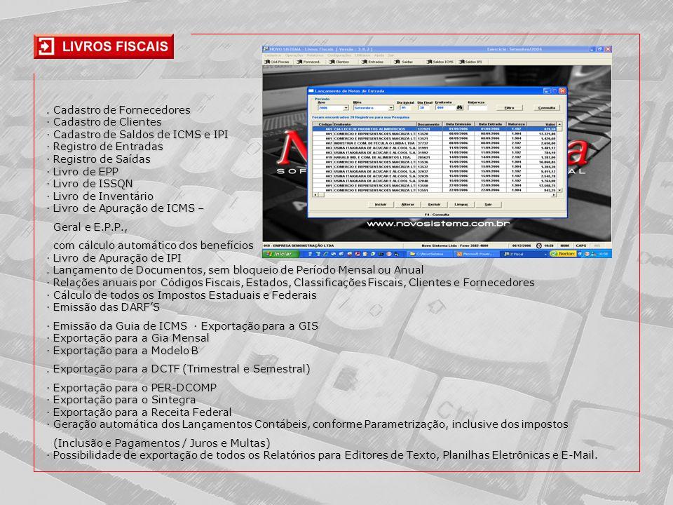 Cadastro de Fornecedores · Cadastro de Clientes · Cadastro de Saldos de ICMS e IPI · Registro de Entradas · Registro de Saídas · Livro de EPP · Livro de ISSQN · Livro de Inventário · Livro de Apuração de ICMS – Geral e E.P.P., Geral e E.P.P., com cálculo automático dos benefícios · Livro de Apuração de IPI.