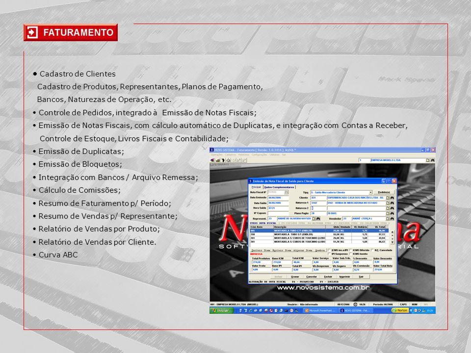 • Cadastro de Clientes Cadastro de Produtos, Representantes, Planos de Pagamento, Bancos, Naturezas de Operação, etc.