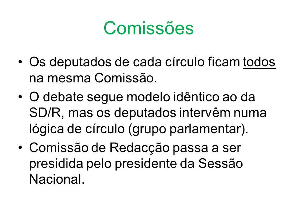 Comissões •Os deputados de cada círculo ficam todos na mesma Comissão.