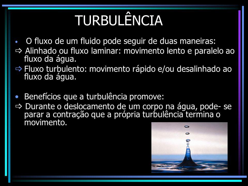 TURBULÊNCIA • O fluxo de um fluido pode seguir de duas maneiras:  Alinhado ou fluxo laminar: movimento lento e paralelo ao fluxo da água.  Fluxo tur